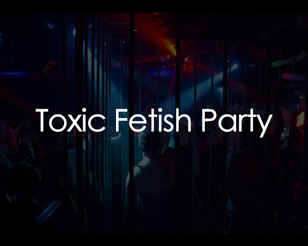 Toxic Fetish Party